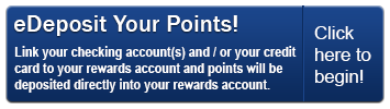 Sign up for eDeposit today and point will be deposited directly into your Rewards account.